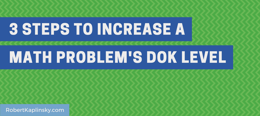 3 Steps To Increase A Math Problem\'s DOK Level - Robert Kaplinsky